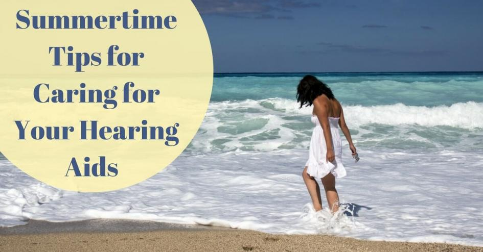 Summertime Tips for Caring for Your Hearing Aids