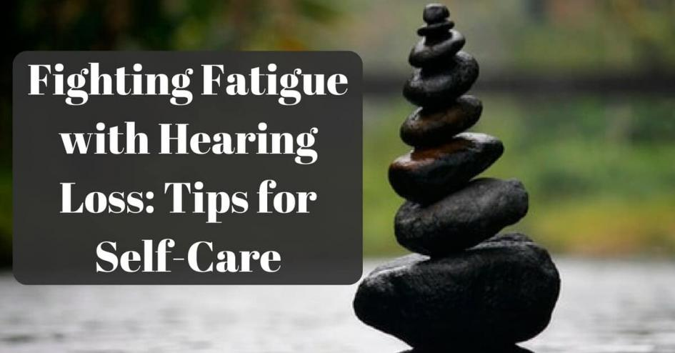 Fighting Fatigue with Hearing Loss: Tips for Self-Care