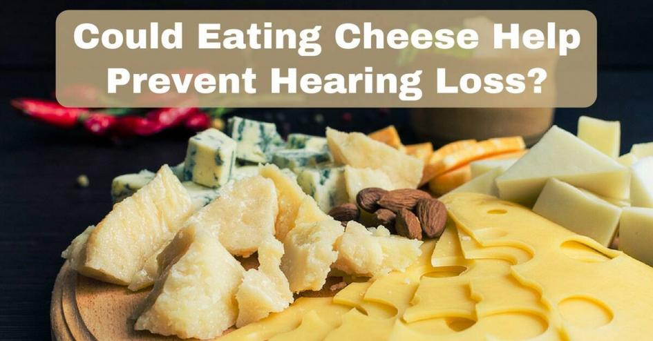 Could Eating Cheese Help Prevent Hearing Loss?