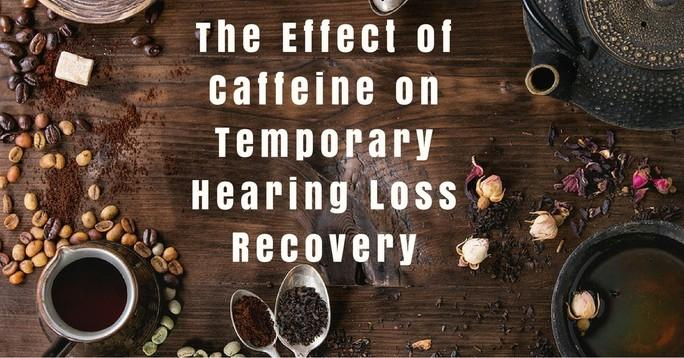 The Effect of Caffeine on Temporary Hearing Loss Recovery