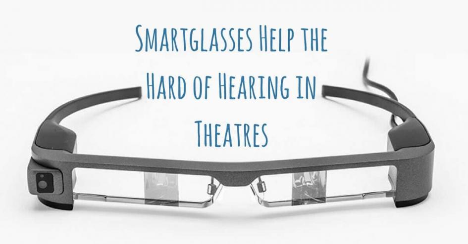 Smart Glasses Help the Hard of Hearing in Theatres