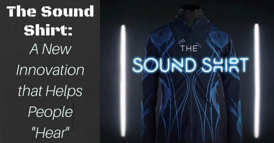 The Sound Shirt: A New Innovation that Helps People