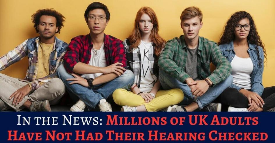 Millions of UK adults have never had their hearing checked