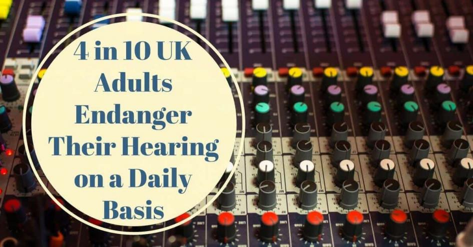 Four in Ten UK Adults Endanger Their Hearing on a Daily Basis