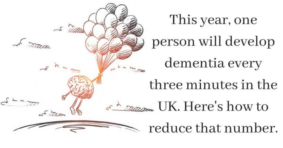 This year, one person will develop dementia every three minutes in the UK. Here's how to reduce that number.