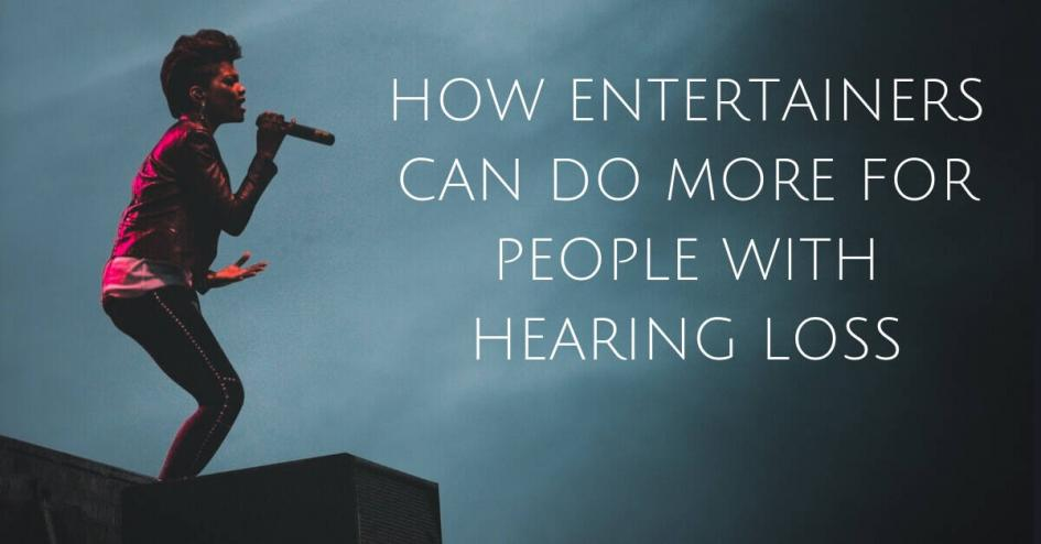 How Entertainers Can Do More for People with Hearing Loss