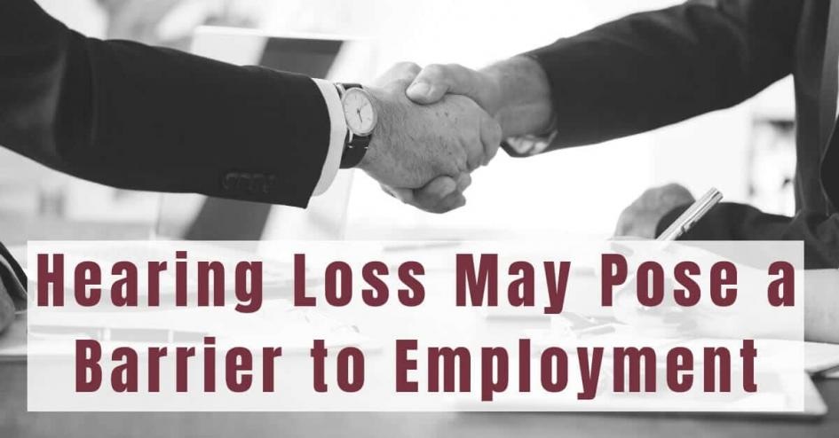 Hearing Loss May Pose a Barrier to Employment