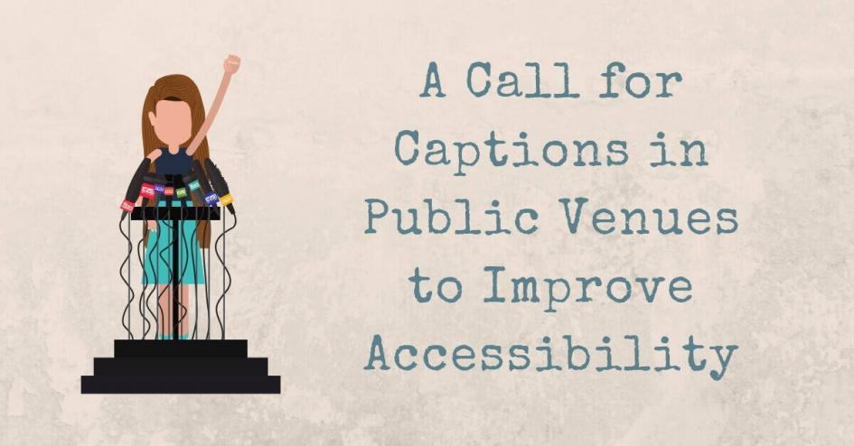 A Call for Captions in Public Venues to Improve Accessibility