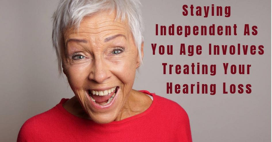 Staying Independent As You Age Involves Treating Your Hearing Loss