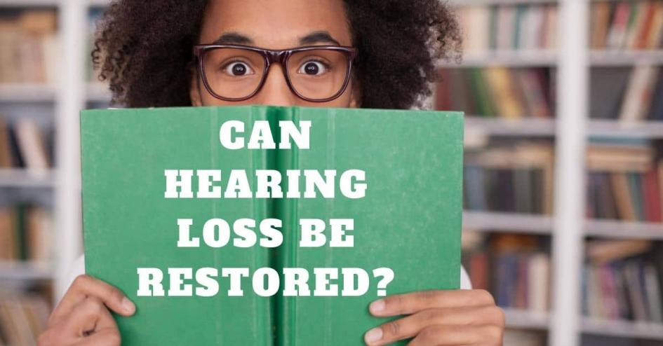 Can Hearing Loss Be Restored?