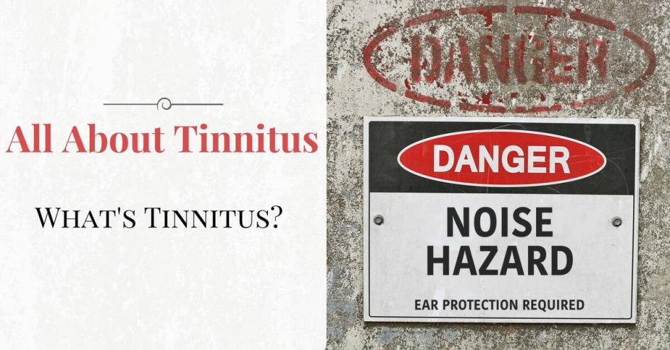 All About Tinnitus Part 1: What is Tinnitus?