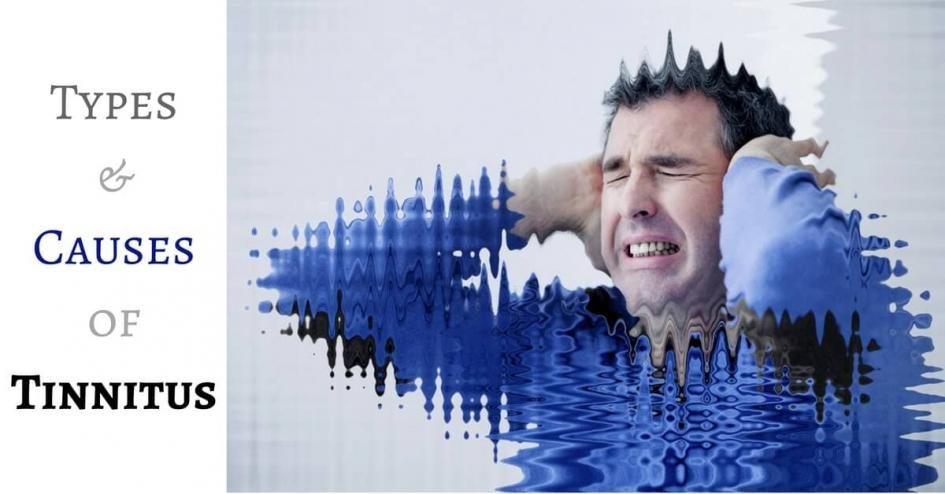 All About Tinnitus Part 2: Types & Causes of Tinnitus