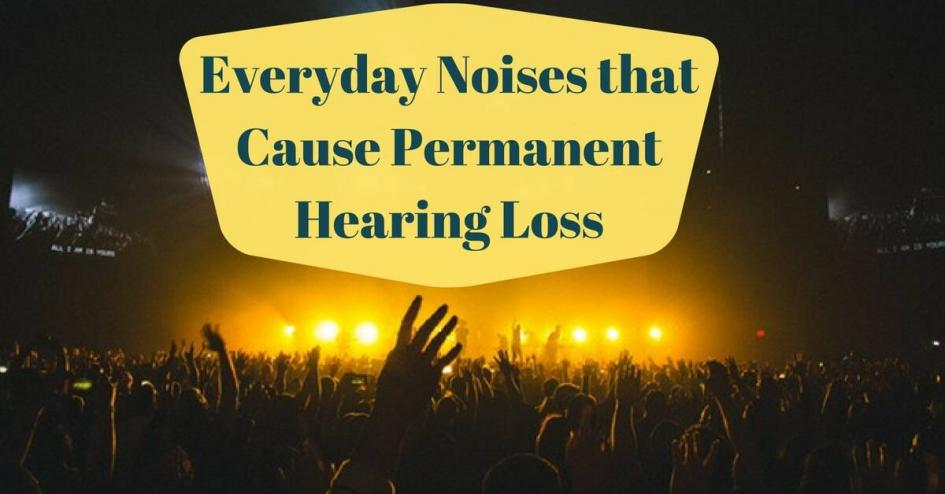 5 Everyday Noises that Cause Permanent Hearing Loss