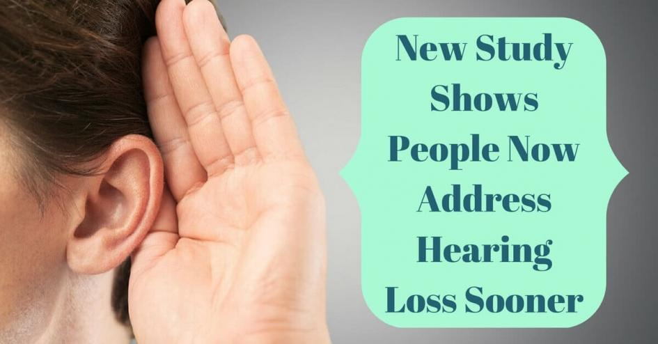 New Study Shows People Now Address Hearing Loss Sooner