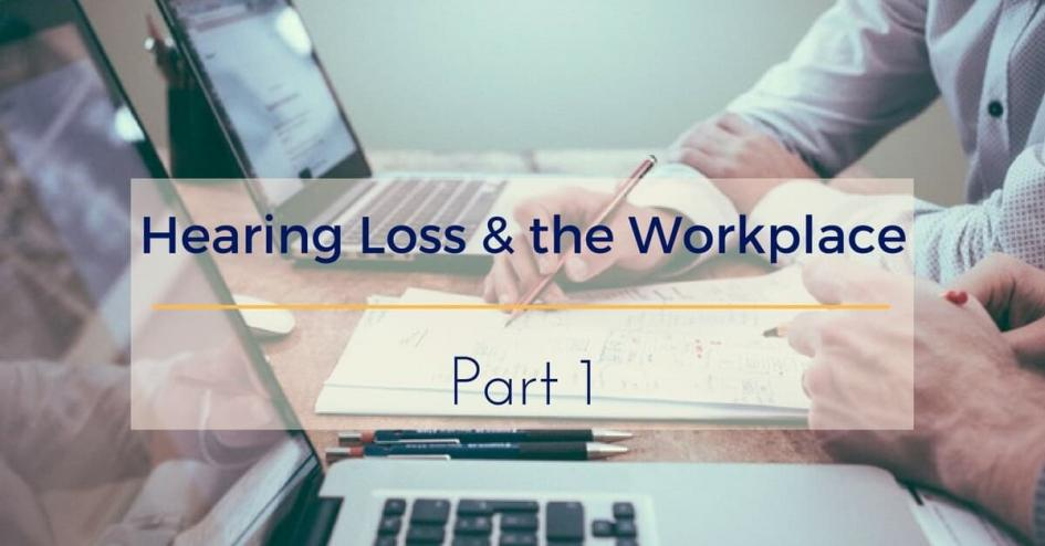 Hearing Loss & the Workplace, Part One