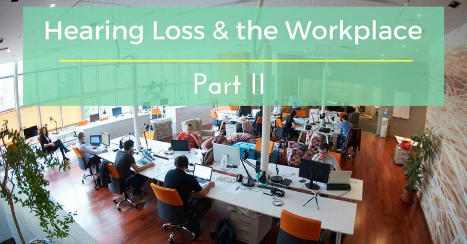 Hearing Loss & the Workplace, Part Two